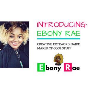 Introducing Ebony Rae...