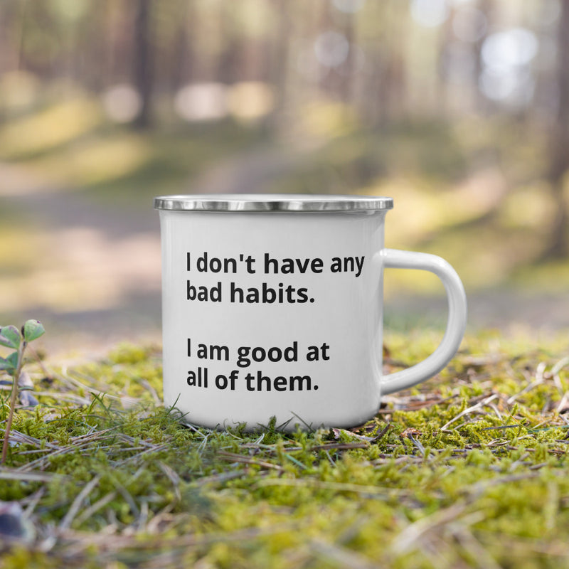 I don't have bad habits Enamel Mug - theprintypeople