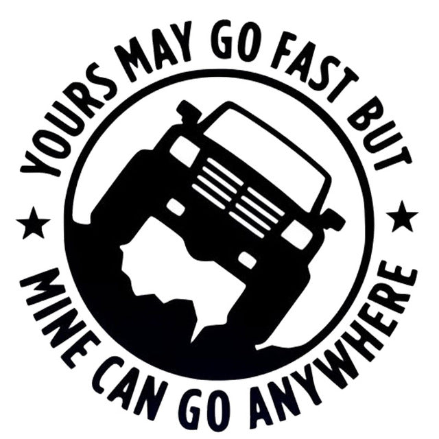 Your Can Go Fast....Mine Can Go Anywhere Decal