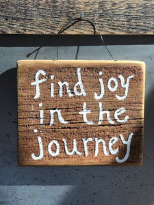 Find Joy In The Journey / Upcycled Hand-painted Wood Sign