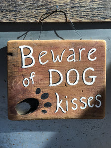 Beware Of Dog Kisses / Upcycled Hand-painted Wood Sign