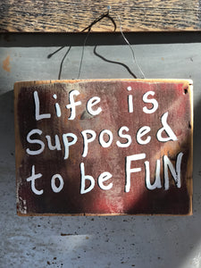 Life Is Supposed To Be Fun / Upcycled Hand-painted Wood Sign