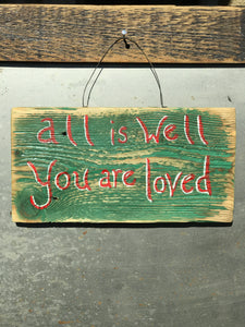 All Is Well You Are Loved  / Upcycled Hand-painted Wood Sign