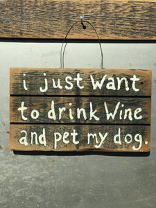I Just Want To Drink Wine And Pet My Dog / Upcycled Hand-painted Wood Sign