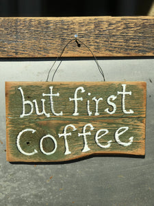 But First Coffee / Upcycled Hand-painted Wood Sign