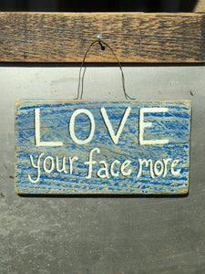 Love Your Face More / Upcycled Hand-painted Wood Sign
