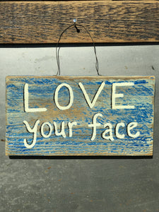 Love Your Face / Upcycled Hand-painted Wood Sign