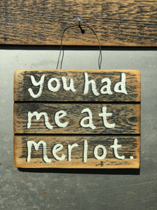 You Had Me At Merlot / Upcycled Hand-painted Wood Sign