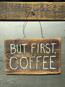 But First, Coffee / Upcycled Hand-painted Wood Sign