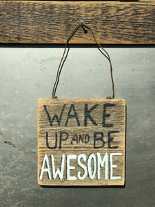 Wake Up And Be Awesome / Upcycled Hand-painted Wood Sign
