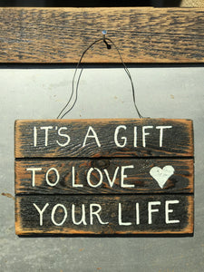 It's A Gift To Love Your Life / Upcycled Hand-painted Wood Sign