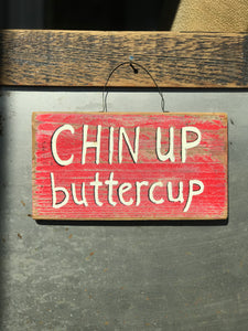 Chin Up Buttercup / Upcycled Hand-painted Wood Sign