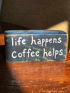 Life Happens Coffee Helps - Upcycled Hand-painted Wood Block