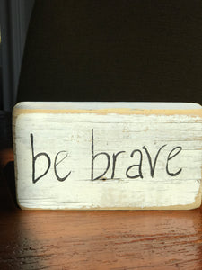 Be Brave - Upcycled Hand-painted Wood Block