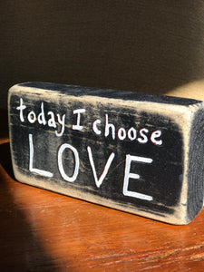 Today I Choose Love - Upcycled Hand-painted Wood Block