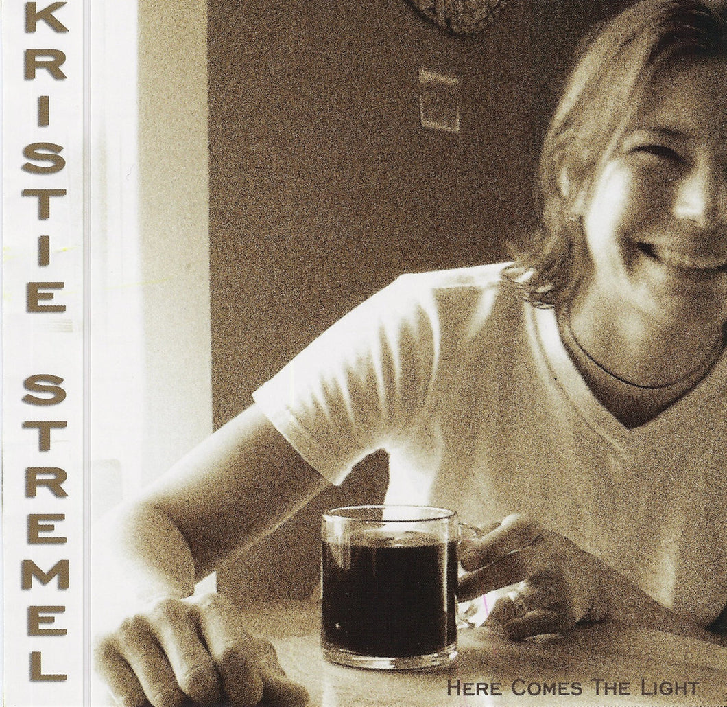 KRISTIE STREMEL - Here Comes The Light CD