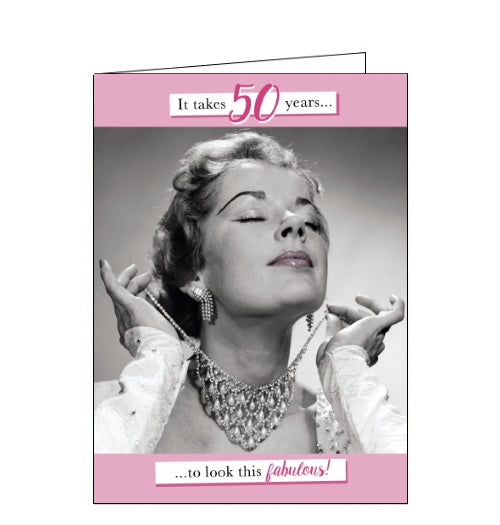 It takes 50 years to look this fabulous! - 50th Birthday card