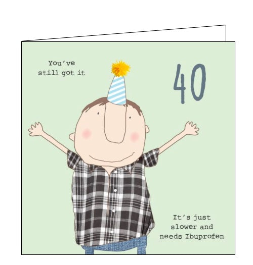 This 40th birthday card features one of Rosie's unmistakably witty and charming illustrations of a man in a checked shirt and party hat with his arms raised in the air. Text on the front of the card reads