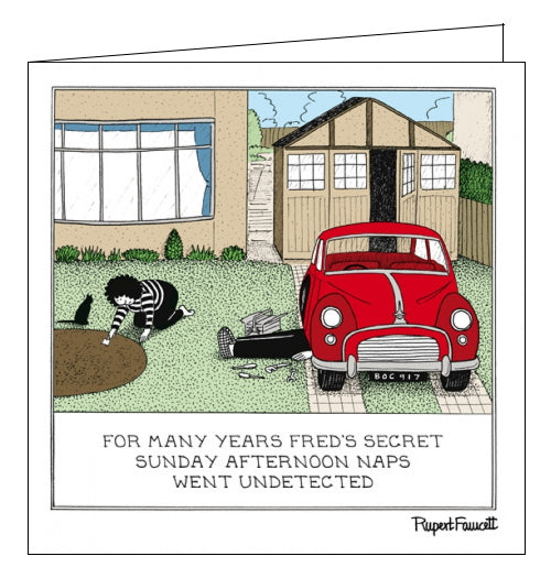This funny blank card from Rupert Fawcett's Fred range features a cartoon of Fred's legs sticking out from underneath a car. The caption on the front of the card reads