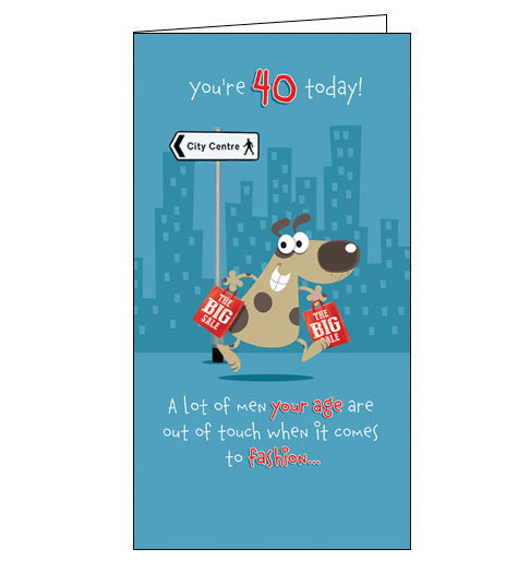 This funny 40th Birthday card features a cartoon dog walking down the street carrying shopping bags. The text on the front card reads