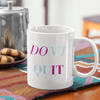 Don't Quit Do It Mug 11oz