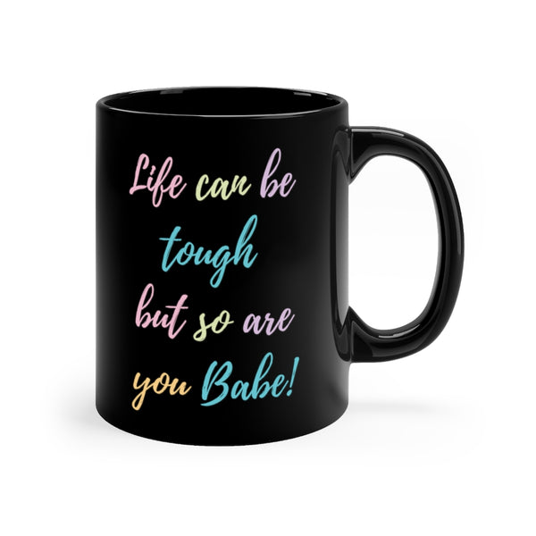 Life Can Be Hard but so are You Mug 11oz