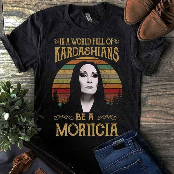 In a World Full of Kardashians be a Morticia Adams Tee