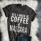 All I Need Is Coffee Mascara Tee|  Game Day T-Shirt