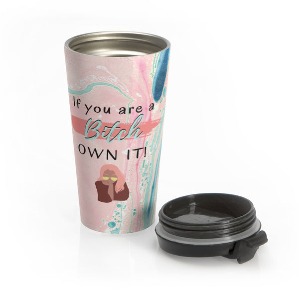 If you are a Bitch, Own It Stainless Steel Mug