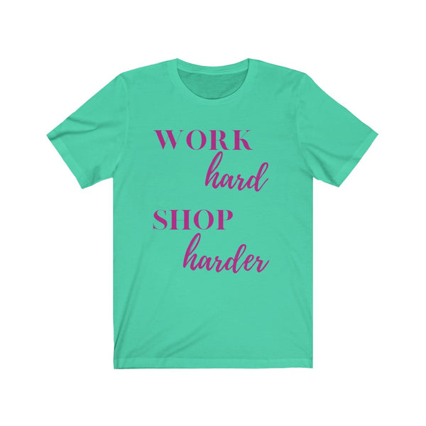 Work Hard Shop Harder Tee