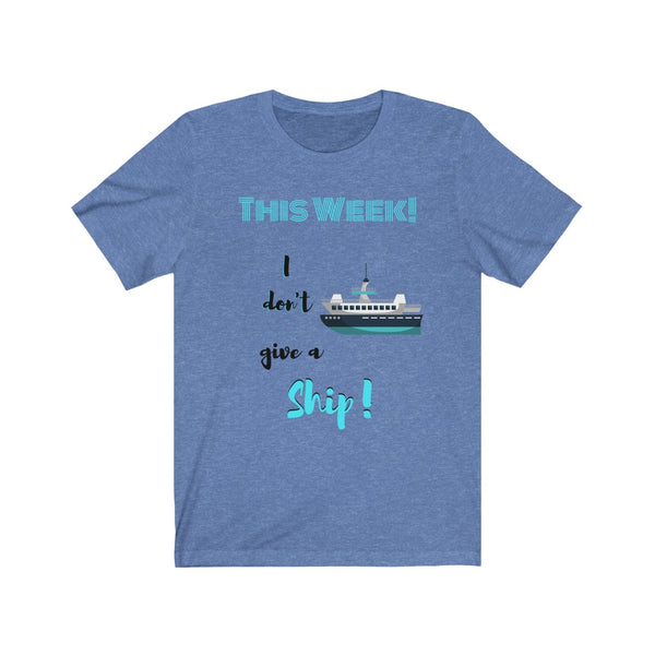 This Week I don't Give a Ship Tee