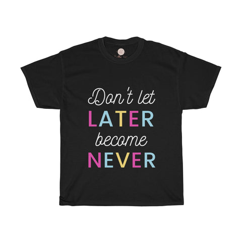 Don't Let Later Become Never Tee