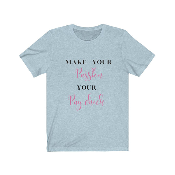 Make Your Passion Your Paycheck Tee
