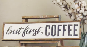 """But First, Coffee"" Wall Decor Sign"