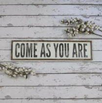 """Come As You Are"" Wall Decor Sign"