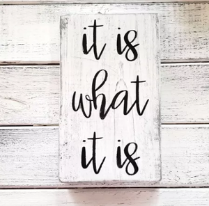 """It is What it Is"" Small Wood Sign"