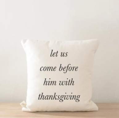"""Let Us Come Before Him with Thanksgiving"" Pillow"