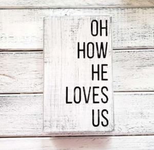 """Oh How He Loves Us"" Wood Sign"