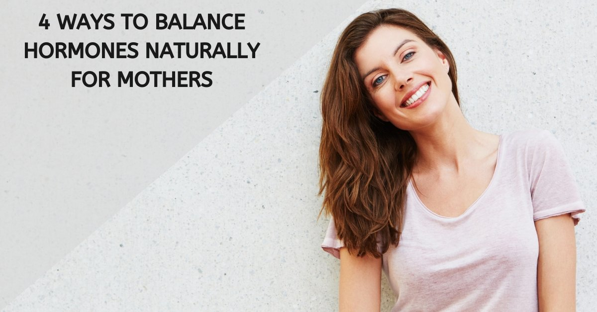 4 Ways to Balance Hormones Naturally For Mothers | 7E Wellness