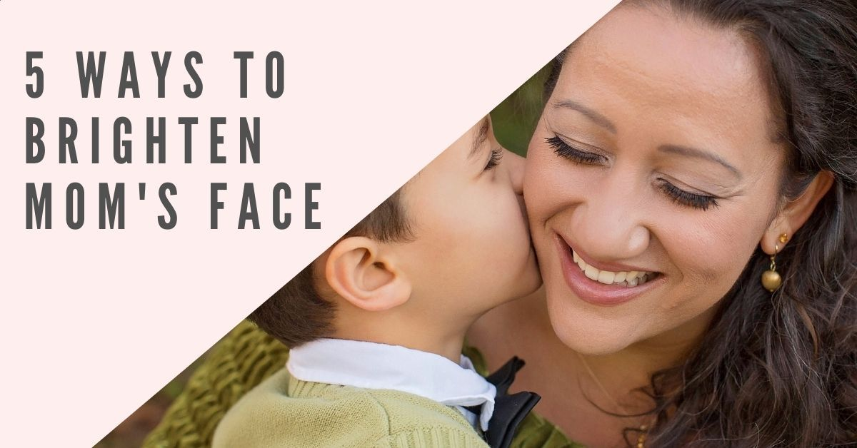 5 Ways to Brighten Mom's Face | 7E Wellness