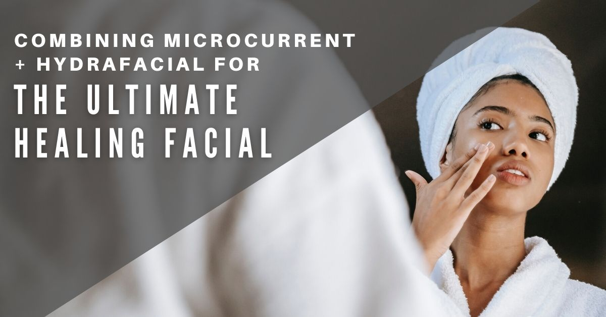 Microcurrent and Hydrafacial: The Ultimate Healing Facial | 7E Wellness