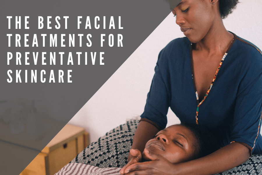 The Best Facial Treatments for Preventative Skin Care | 7E Wellness