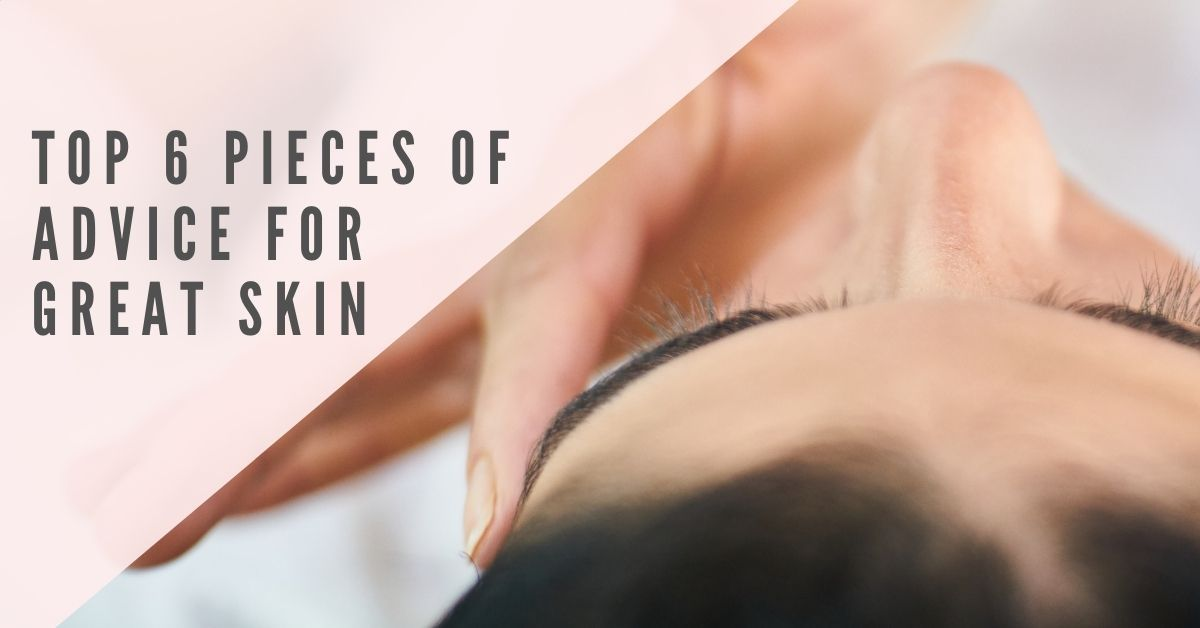 Top 6 Pieces of Advice for Great Skin | 7E Wellness