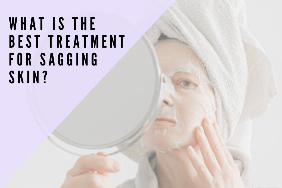 What is the best treatment for sagging skin? | 7E Wellness