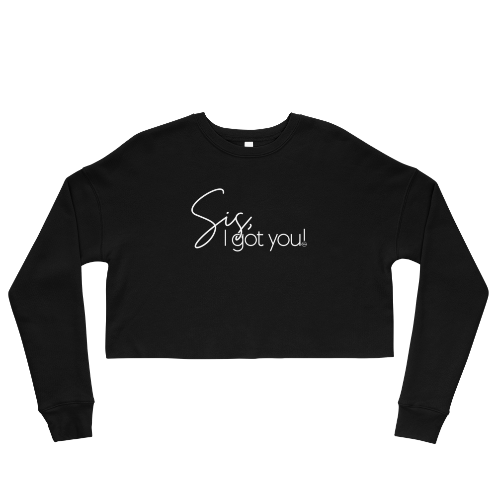 Sis, I got you! Crop Sweatshirt