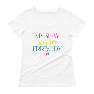 My Slay .. - Scoopneck T-Shirt