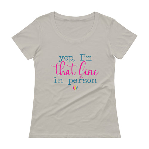 Yep, I'm that Fine -  Scoopneck T-Shirt