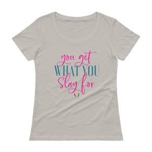 You get what you Slay for - Scoopneck T-Shirt