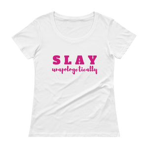 Slay Unapologetically - Ladies' Scoopneck T-Shirt