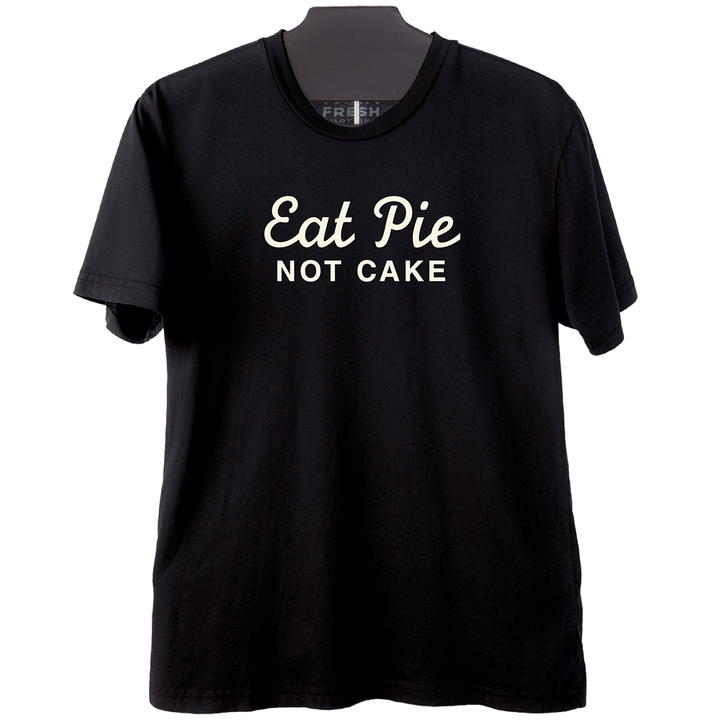 Eat Pie Not Cake Organic T-Shirt from Petaluma Pie and Farm Fresh Clothing